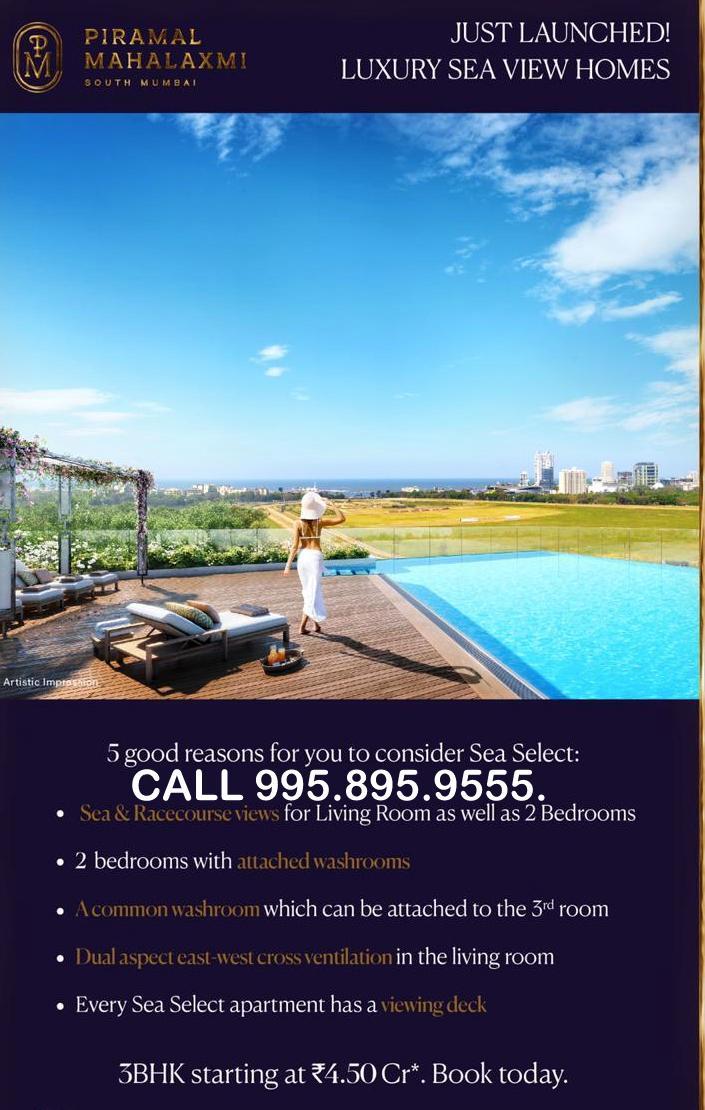 Sea Select 2&3BHK Sea View homes at Piramal Mahalaxmi starting at Rs 3.75 Cr. Call 9958959555